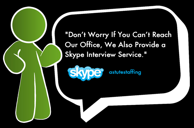 "astutestaffing - ""Don't Worry If You Can't Reach Our Office, We Also Provide a Skype Interview Service."""